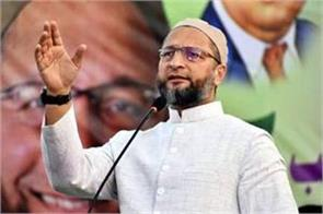 8 crore muslims will be out of the country if nrc implemented  owaisi