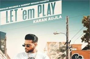 karan aujla latest punjabi song   let   em play   released